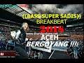 DJ ACEH FULL BREAKBEAT REMIX PALING POPULER TOP PRIVATE MIXTAPE 2018 BASSNYA SADIS TINGGI BANGET