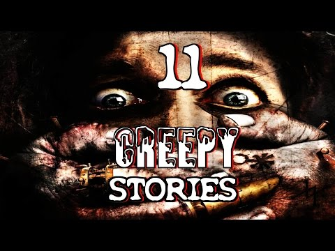 11 Truly CREEPY Stories