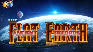 Flat Earth part 1 of 4 - Ancient Records