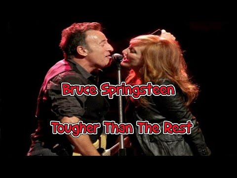 Bruce Springsteen -  Tougher Than The Rest ( Lyrics )