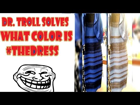 What Color is That Dress - Dr. Troll Solves