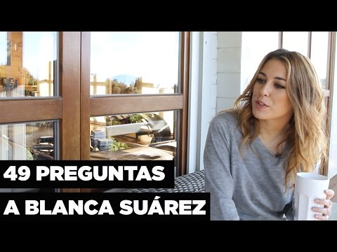 49 preguntas para Blanca Suárez