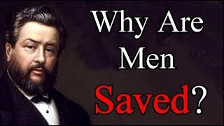 Charles Spurgeon Sermon - Why Are Men Saved?