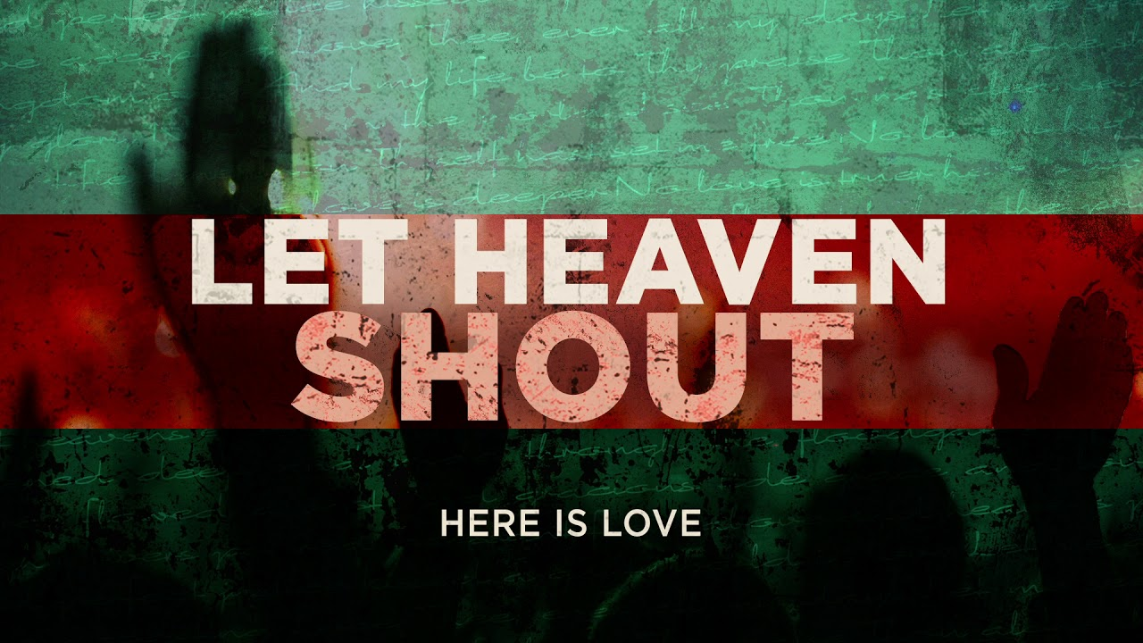 Let Heaven Shout (OFFICIAL AUDIO) - Here Is Love