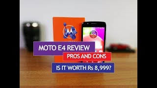 Moto E4 Review with Pros and Cons- Is it Worth Rs 8999?