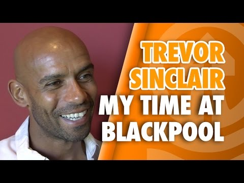 Trevor Sinclair - My Time At Blackpool (Part 1)