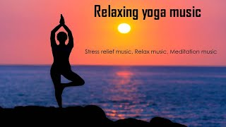 Relaxing yoga music  Instrumental music, stress relief music, relax music, meditation music