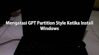 Mengatasi windows cannot be installed to this disk....gpt partition style ketika Instal Windows