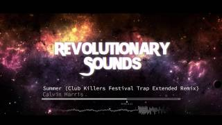 Calvin Harris - Summer (Club Killers Festival Trap Extended Remix)