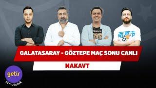 Galatasaray - Göztepe Maç Sonu Canlı | Serdar Ali Çelikler & Ali Ece & Uğur K. & Yağız S. | Nakavt