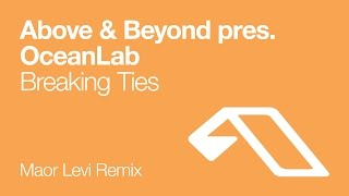 Above & Beyond pres. OceanLab - Breaking Ties (Maor Levi Remix)