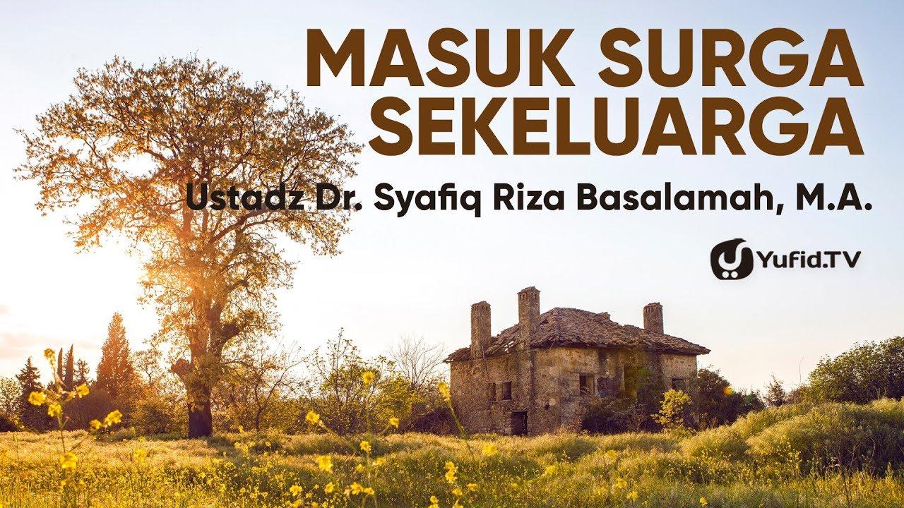 Keluarga Bahagia Rumah Tangga Bahagia Masuk Surga Sekeluarga Ustadz Dr Syafiq Riza Basalamah