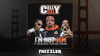 Baixar Celly Cel ft. Snoop Dogg, Suga Free, Kokane - I'm Not Him [Prod. ProHoeZak] [Thizzler Exclusive]