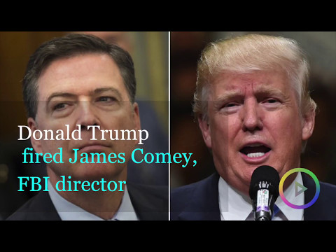 Trump fires FBI Director James Comey; Says he will be replaced by a more effective person