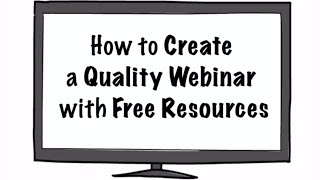 How to Create a Quality Webinar with Free Resources