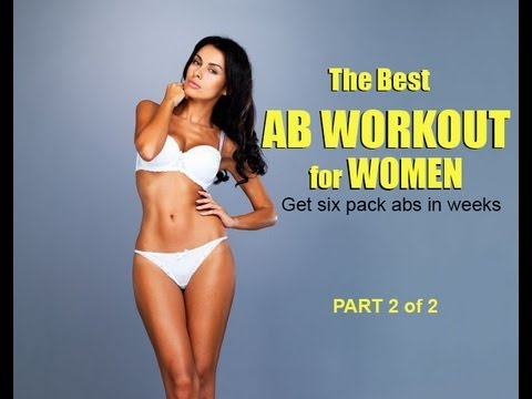 The Best Ab Workout for Women: Get Six Pack Abs in Weeks Part 2 of 2