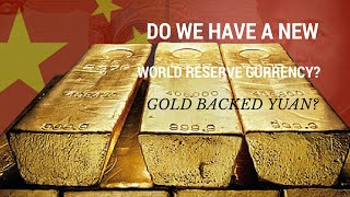 Do We Have A New World Reserve Currency? Gold Backed YUAN?