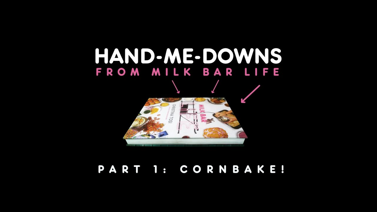 Hand Me Downs From Milk Bar Life By Christina Tosi Cornbake