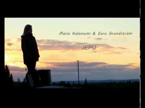 Jepu - Maria Kalaniemi & Eero Grundström