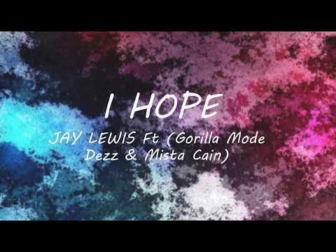 I Hope - Jay Lewis ft (Gorilla Mode Dezz & Mista Cain) Lyrics