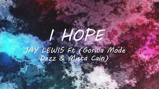 I Hope - Jay Lewis ft (Gorilla Mode Dezz & Mista Cain) Lyrics