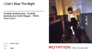 Track name: I Can't Stop The Night | Artist name: Toshiki Kadomatsu...