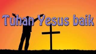 Download Mp3 Lagu Rohani Kristen - Tuhan Yesus Baik