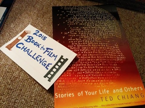 Story of Your Life by Ted Chiang (Book Review) 2015 Book to Film Challenge ~ Vlog 56