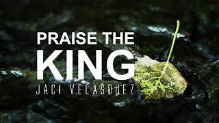 Praise the King - Jaci Velasquez [With Lyrics]