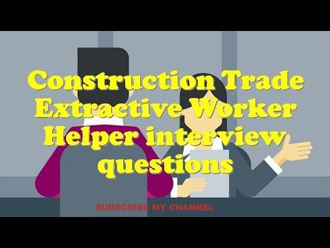 Construction Trade Extractive Worker Helper interview questions