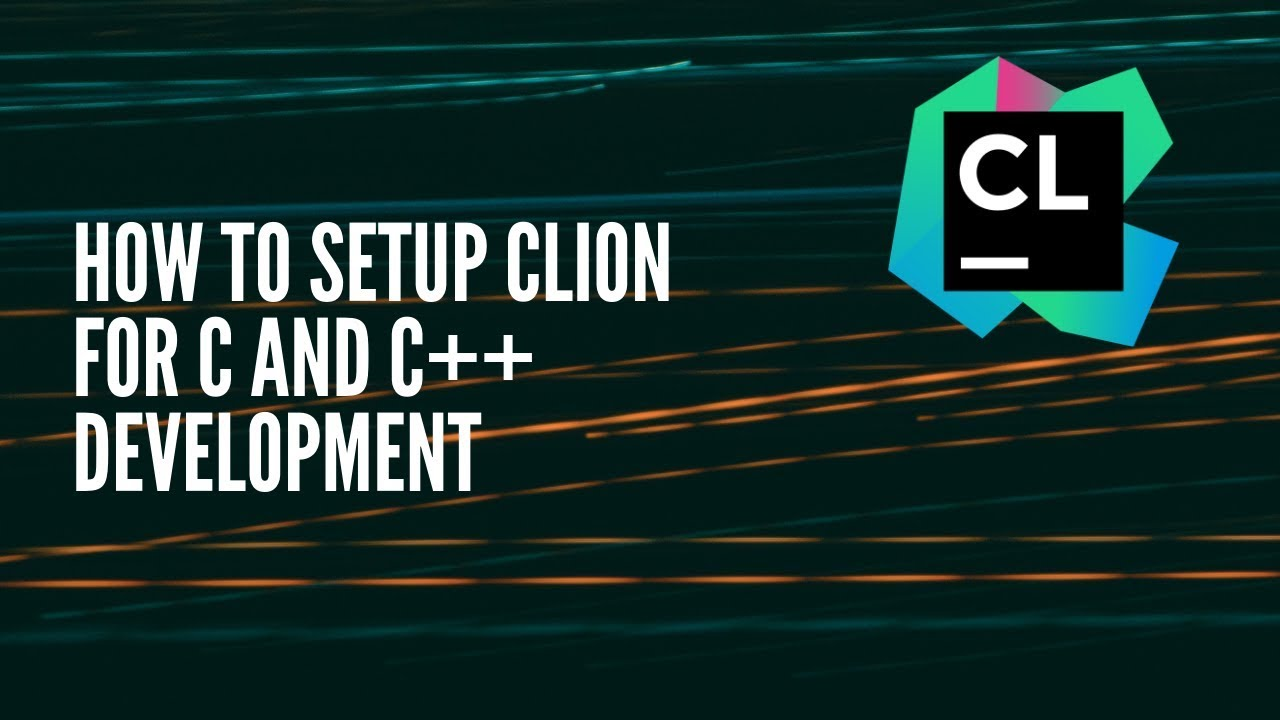 How To Setup Clion For C And C++ Development – What's On The Tube?