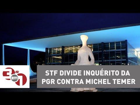 STF Divide Inquérito Da PGR Contra Michel Temer