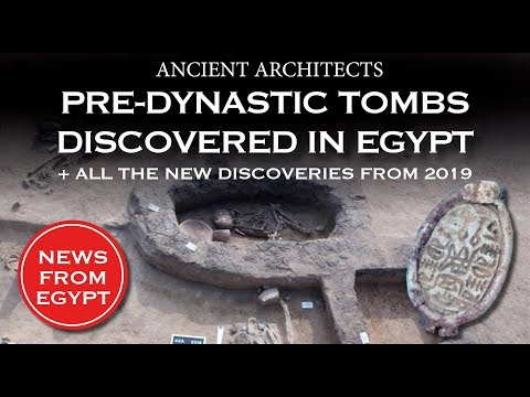 Pre-Dynastic Tombs Discovered in Ancient Egypt + 2019 Finds So Far | Ancient Architects