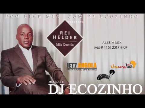 Rei Helder - Mãe Querida (2016) Album Mix 2017 - Eco Live Mix Com Dj Ecozinho