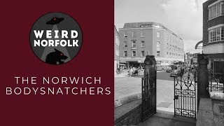 Weird Norfolk: The Norwich street once rife with tales of bodysnatchers