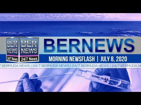 Bermuda Newsflash For Wednesday, July 8, 2020