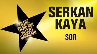 Serkan Kaya - Sor - (Yıldız Tilbe'nin Yıldızlı Şarkıları) Video