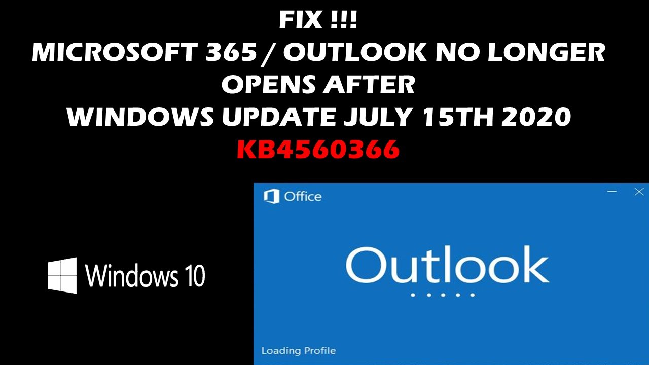 Download Fix !!! Microsoft 365   Outlook No longer opens after Windows Update   July 15th 2020   KB4560366