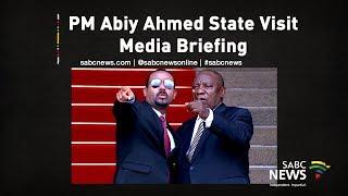 Media briefing post Ethiopian PM Abiy Ahmed State visit to SA