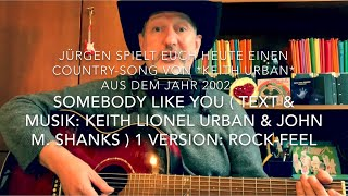 Somebody like You ( Text & Musik: Keith Lionel Urban & John M. Shanks ), hier mal von Jürgen Fastje!