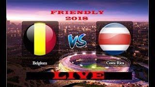 live foot ball- Belgium vs costa rica- friendly 2018