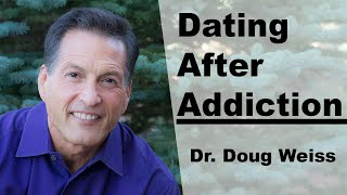 Dating Again After Sex Addiction | (4 Tips) for Recovering Sex Addicts | Dr. Doug Weiss