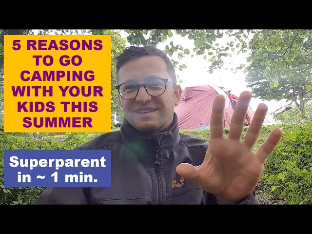 5 reasons to go camping with your kids