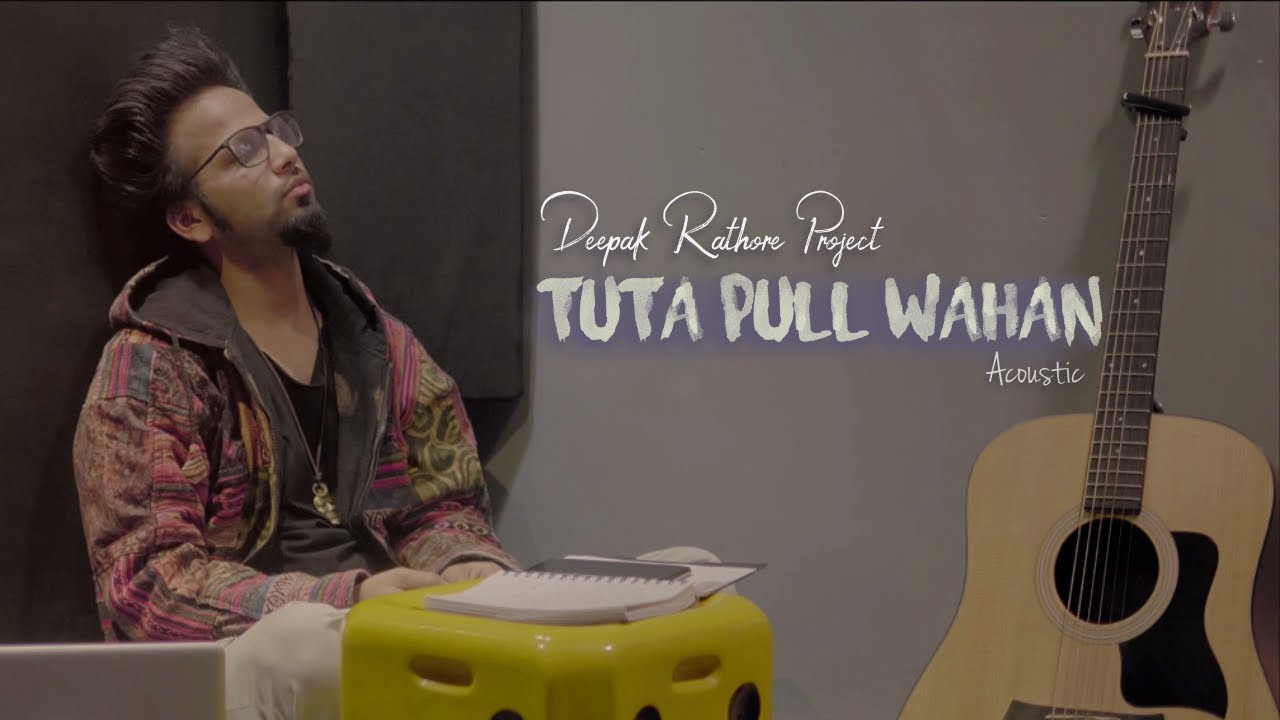 Tuta Pull Wahan | Deepak Rathore Project | Acoustic