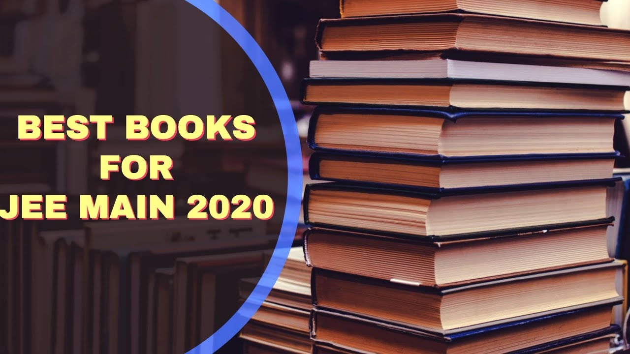 Best books for JEE Main 2020 - Physics, Chemistry and Maths