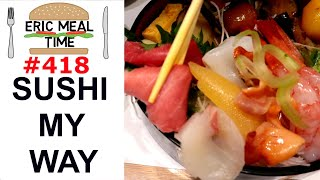 Sushi My Way - Eric Meal Time #418