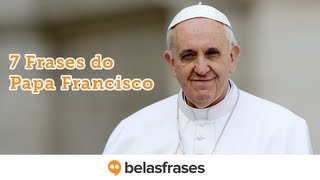 7 Frases do Papa Francisco