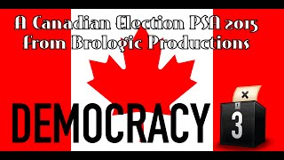 Canadian Federal Election 2015 PSA W/ Democracy 3