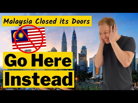 Malaysia is NOT an Option Anymore / Where to Move Instead?