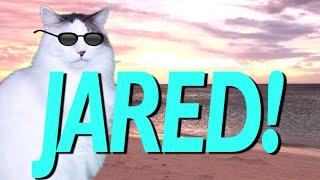 HAPPY BIRTHDAY JARED! - EPIC CAT Happy Birthday Song